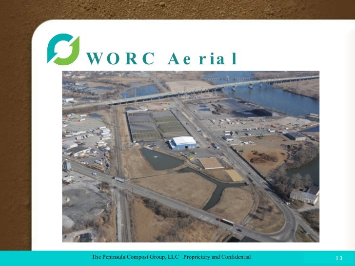 WORC Aerial  COMPOST FACILITY The Peninsula Compost Group, LLC  Proprietary and Confidential