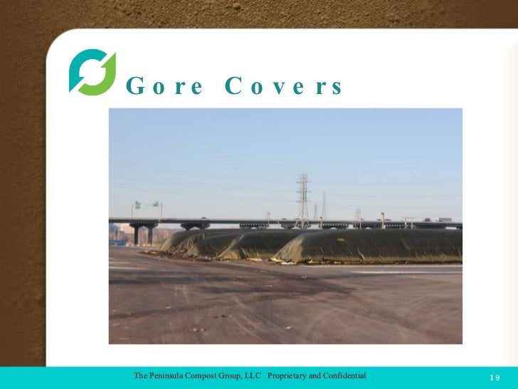 Gore Covers  COMPOST FACILITY The Peninsula Compost Group, LLC  Proprietary and Confidential