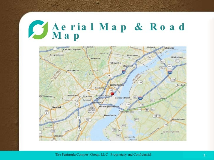 Aerial Map & Road Map COMPOST FACILITY The Peninsula Compost Group, LLC  Proprietary and Confidential