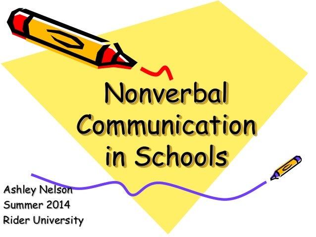 Nonverbal Communication in Schools Ashley Nelson Summer 2014 Rider University