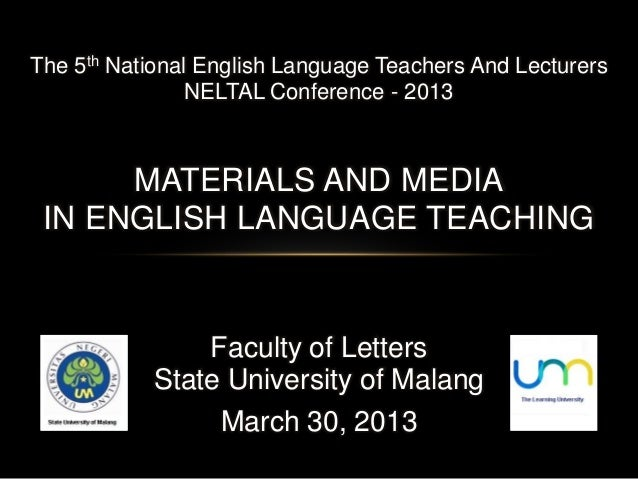 The 5th National English Language Teachers And Lecturers                NELTAL Conference - 2013      MATERIALS AND MEDIA ...