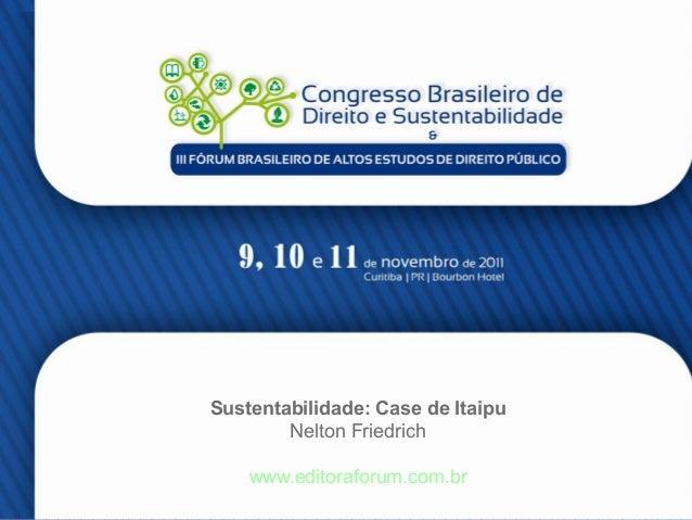 Sustentabilidade: Case de Itaipu Nelton Friedrich www.editoraforum.com.br 1