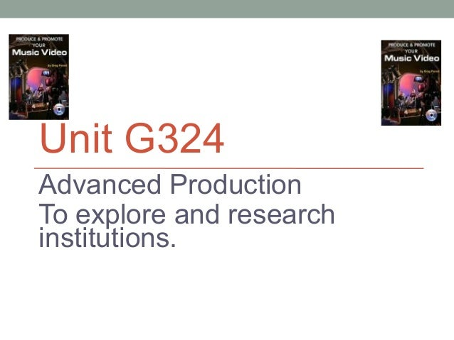 Unit G324 Advanced Production To explore and research institutions.
