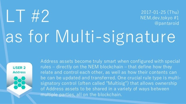 LT #2 as for Multi-signature Address assets become truly smart when configured with special rules – directly on the NEM bl...