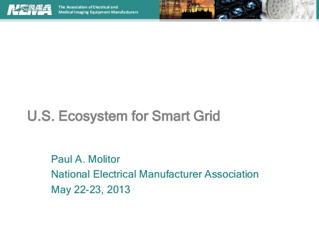 The Association of Electrical andMedical Imaging Equipment ManufacturersU.S. Ecosystem for Smart GridPaul A. MolitorNation...