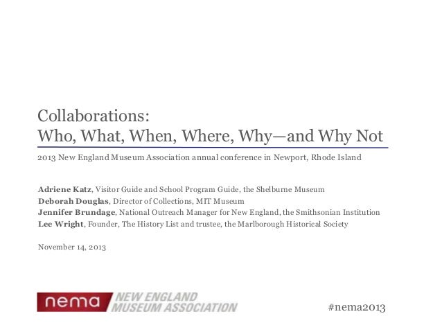 Collaborations: Who, What, When, Where, Why—and Why Not 2013 New England Museum Association annual conference in Newport, ...