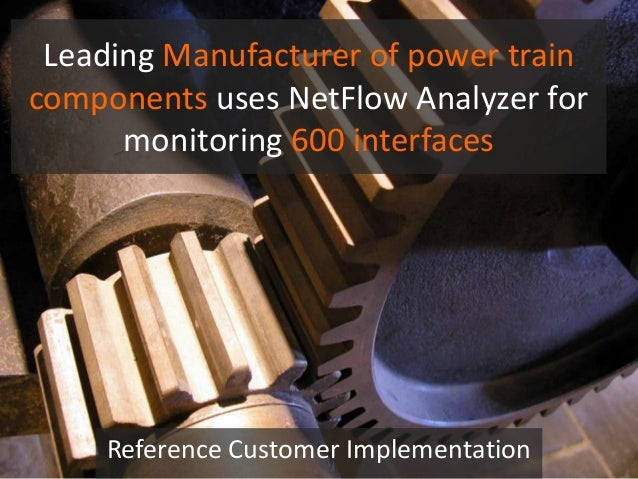 Leading Manufacturer of power train components uses NetFlow Analyzer for monitoring 600 interfaces Reference Customer Impl...