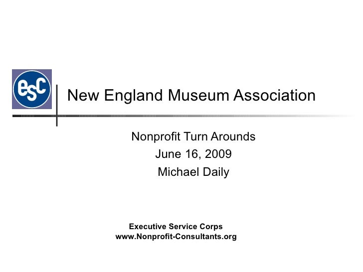 New England Museum Association Nonprofit Turn Arounds June 16, 2009 Michael Daily