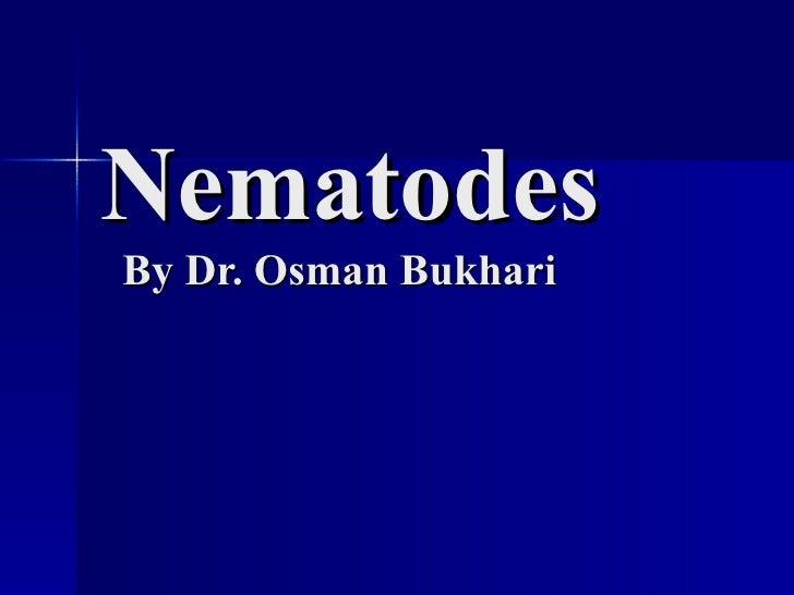 Nematodes   By Dr. Osman Bukhari