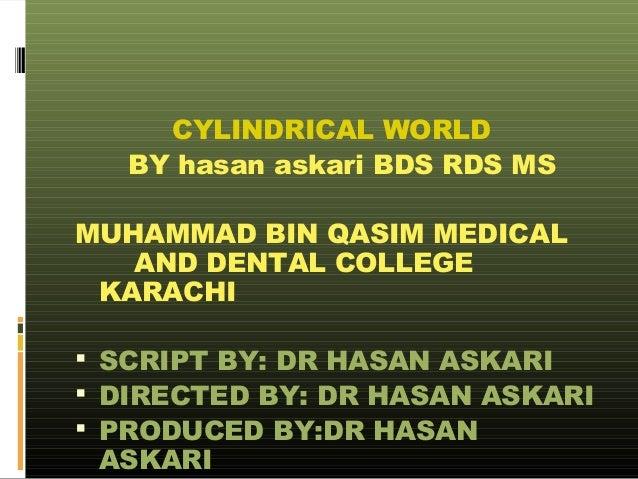 CYLINDRICAL WORLD BY hasan askari BDS RDS MS MUHAMMAD BIN QASIM MEDICAL AND DENTAL COLLEGE KARACHI  SCRIPT BY: DR HASAN A...