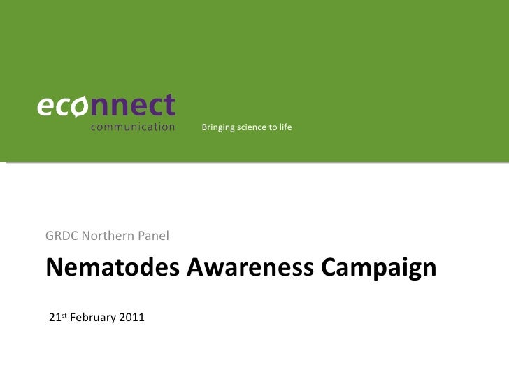 Bringing science to lifeGRDC Northern PanelNematodes Awareness Campaign21st February 2011
