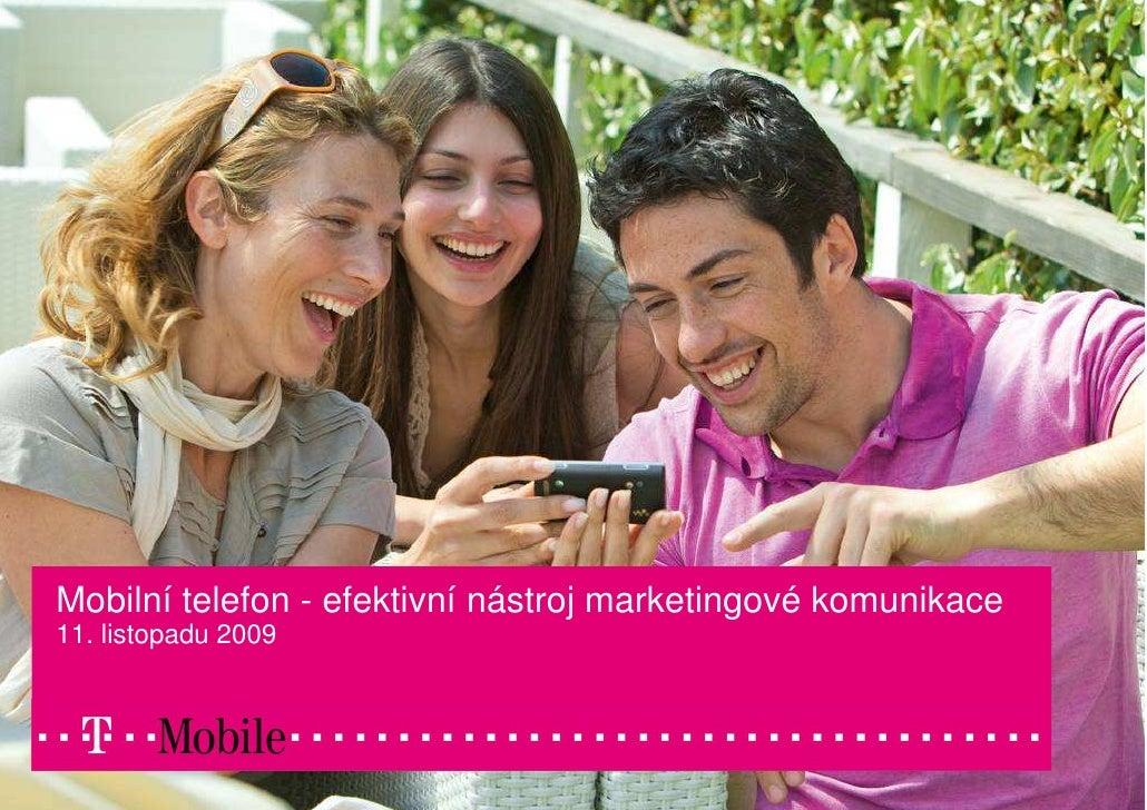 Mobilní telefon - efektivní nástroj marketingové komunikace 11. listopadu 2009                                            ...