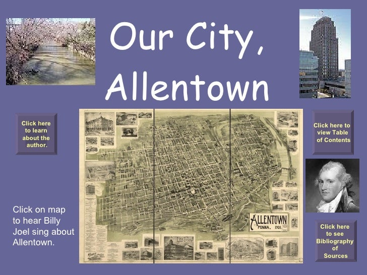Our City, Allentown Click on map to hear Billy Joel sing about Allentown. Click here to learn  about the author. Click her...