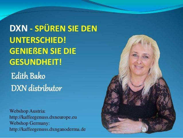 DXN - SPÜREN SIE DEN  UNTERSCHIED!  GENIEßEN SIE DIE  GESUNDHEIT!  Edith Bako  DXN distributor  Webshop Austria:  http://k...