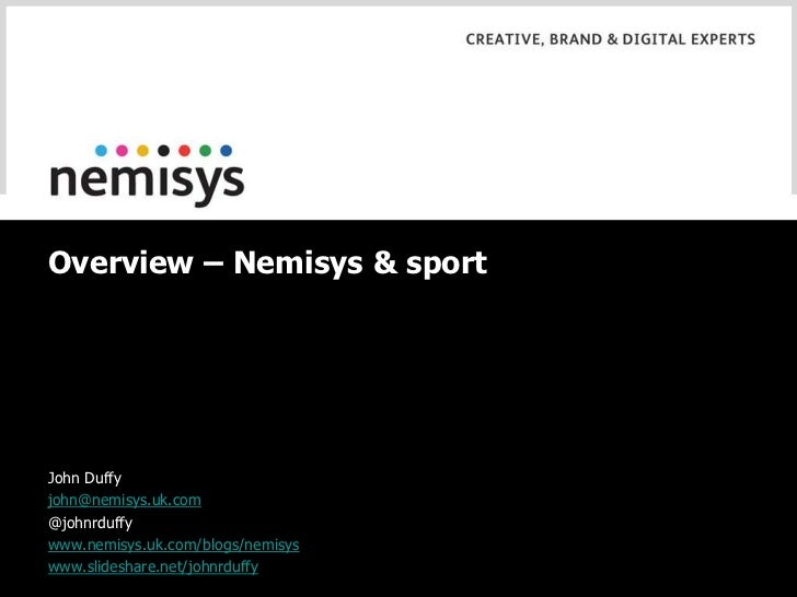Overview – Nemisys & sport<br />John Duffy<br />john@nemisys.uk.com<br />@johnrduffy<br />www.nemisys.uk.com/blogs/nemisys...