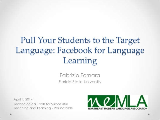 Pull Your Students to the Target Language: Facebook for Language Learning April 4, 2014 Technological Tools for Successful...