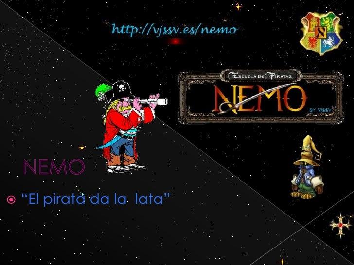 """NEMO<br />""""El pirata da la  lata""""<br />"""