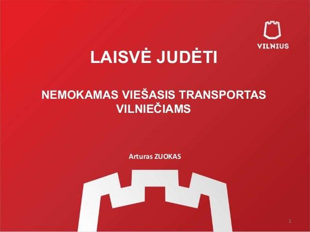 LAISVĖ JUDĖTI NEMOKAMAS VIEŠASIS TRANSPORTAS VILNIEČIAMS 1 Arturas ZUOKAS