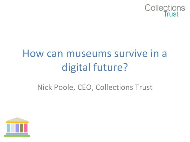 How can museums survive in a digital future? Nick Poole, CEO, Collections Trust