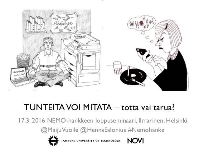 TUNTEITAVOI MITATA – totta vai tarua? 17.3. 2016 NEMO-hankkeen loppuseminaari, Ilmarinen, Helsinki @MaijuVuolle @HennaSalo...