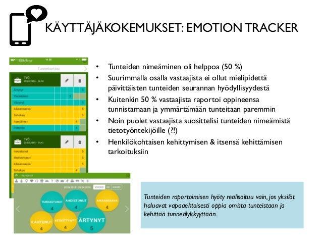 KÄYTTÄJÄKOKEMUKSET: EMOTION TRACKER • Tunteiden nimeäminen oli helppoa (50 %) • Suurimmalla osalla vastaajista ei ollut mi...