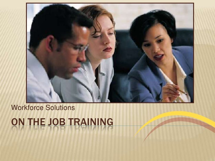 On the Job Training<br />Workforce Solutions<br />