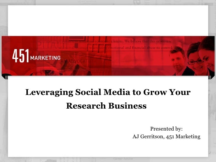 Leveraging Social Media to Grow Your Research Business   Presented by: AJ Gerritson, 451 Marketing