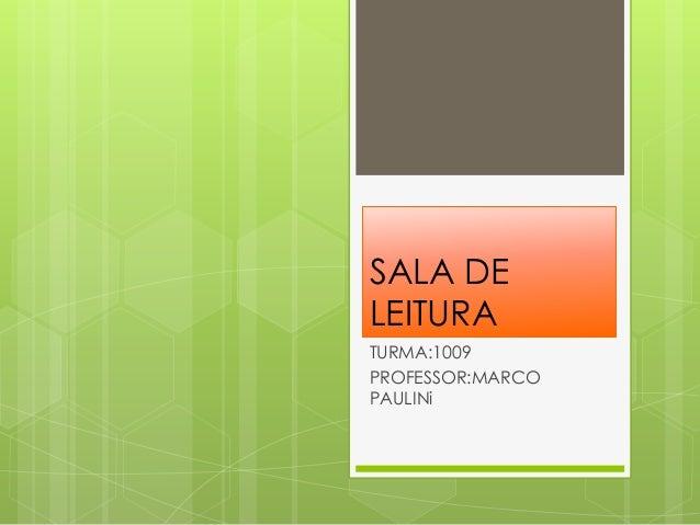 SALA DE LEITURA TURMA:1009 PROFESSOR:MARCO PAULINi