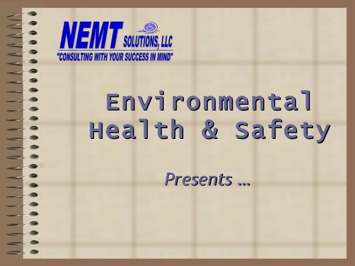 Presents … Environmental  Health & Safety