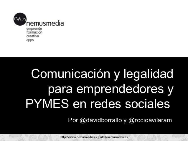 Comunicación y legalidad   para emprendedores yPYMES en redes sociales          Por @davidborrallo y @rocioavilaram     ht...