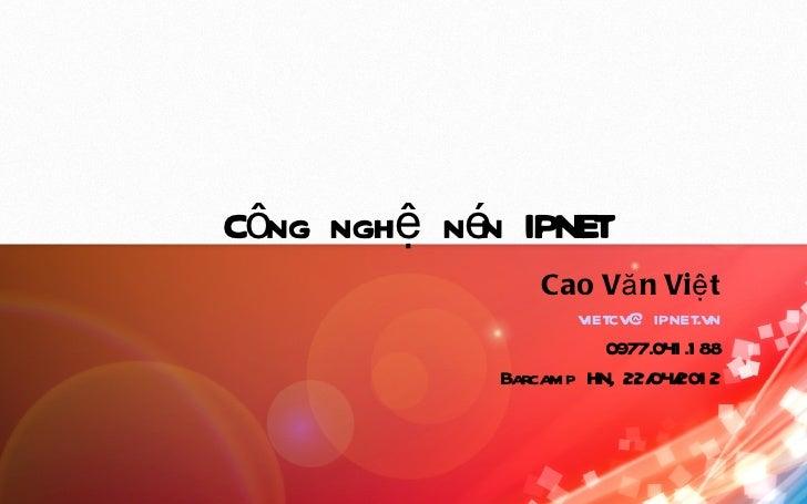 Công nghệ né IPNET            n                Cao Vă n Việ t                   vietcv@ ipnet.vn                       097...