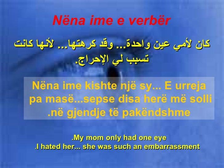 كان لأمي عين واحدة ...  وقد كرهتها ...  لأنها كانت تسبب لي الإحراج . Nëna ime e verbër My mom only had one eye.   I hated ...