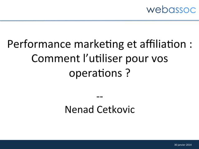 Performance  marke4ng  et  affilia4on  :   Comment  l'u4liser  pour  vos   opera4ons  ?       -‐-‐...
