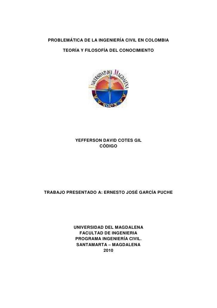 PROBLEMÁTICA DE LA INGENIERÍA CIVIL EN COLOMBIA<br />TEORÍA Y FILOSOFÍA DEL CONOCIMIENTO<br />YEFFERSON DAVID COTES GIL<br...