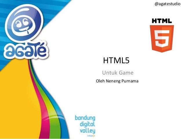@agatestudio  HTML5 Untuk Game Oleh Neneng Purnama