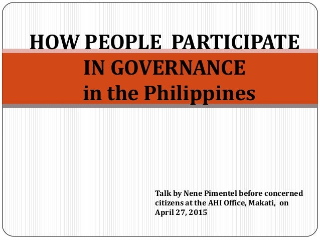 HOW PEOPLE PARTICIPATE IN GOVERNANCE in the Philippines Talk by Nene Pimentel before concerned citizens at the AHI Office,...