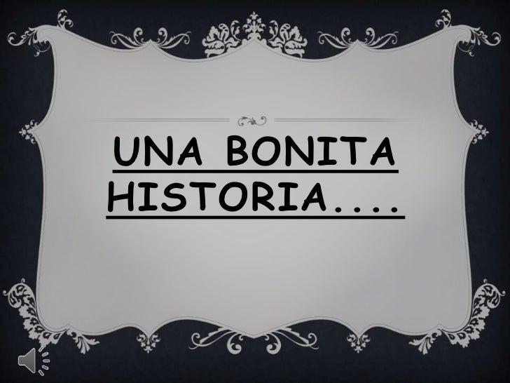 UNA BONITAHISTORIA....