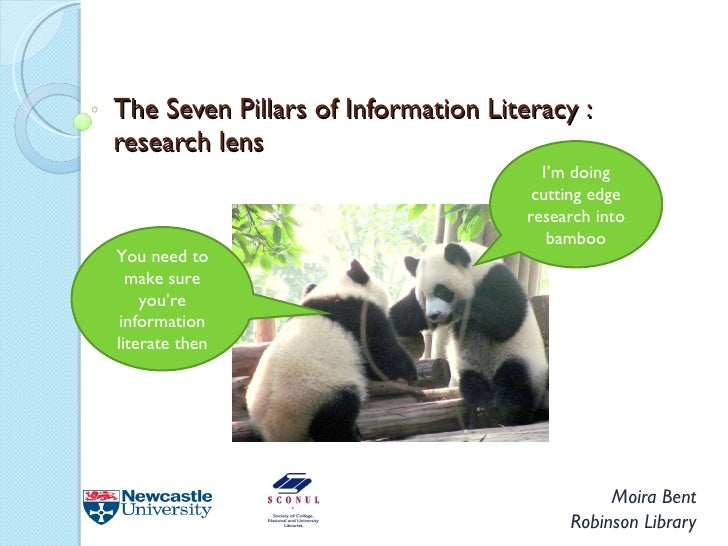 The Seven Pillars of Information Literacy : research lens Moira Bent Robinson Library I'm doing cutting edge research into...