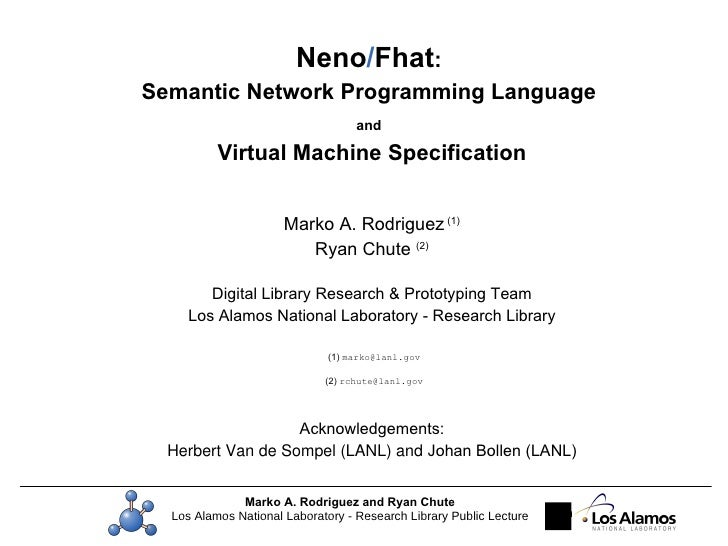 Neno / Fhat :  Semantic Network Programming Language  and   Virtual Machine Specification Marko A. Rodriguez  (1) Ryan Chu...