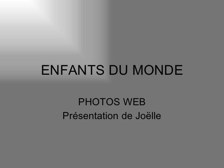 ENFANTS DU MONDE PHOTOS WEB Présentation de Joëlle