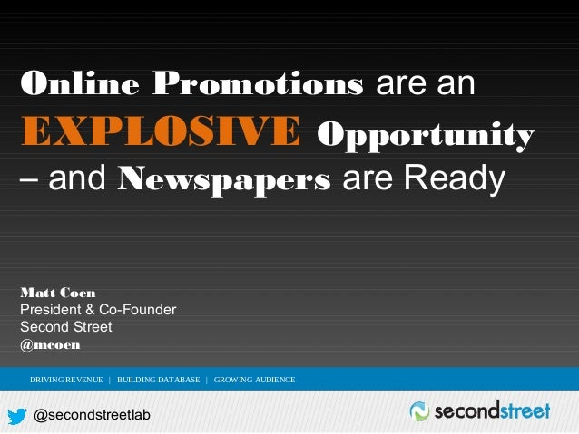 Online Promotions are an EXPLOSIVE Opportunity – and Newspapers are Ready Matt Coen President & Co-Founder Second Street @...