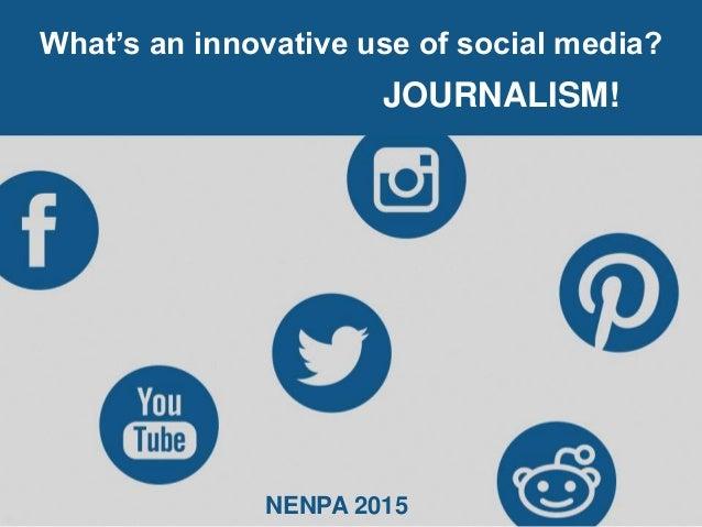 What's an innovative use of social media? JOURNALISM! NENPA 2015