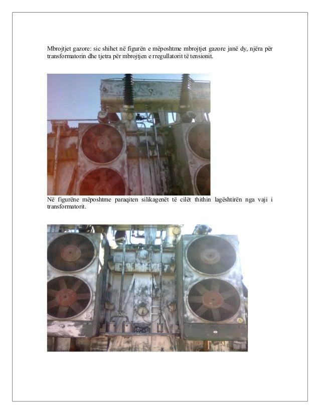 Mbrojtjet gazore: sic shihet në figurën e mëposhtme mbrojtjet gazore janë dy, njëra për transformatorin dhe tjetra për mbr...