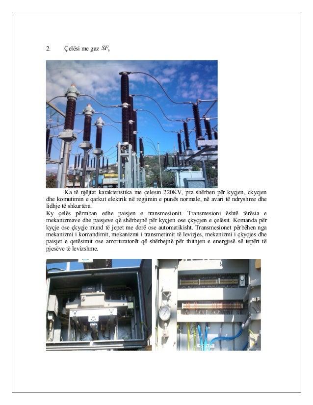 2. Çelësi me gaz 6SF Ka të njëjtat karakteristika me çelesin 220KV, pra shërben për kyçjen, ckycjen dhe komutimin e qarkut...
