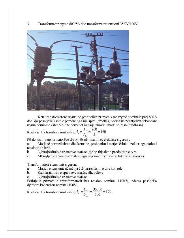 3. Transformator rryme 800/5A dhe transformator tensioni 35KV/100V Këta transformatorë rryme në pështjellën primare kanë r...