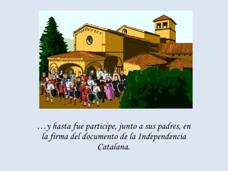 … y hasta fue participe, junto a sus padres, en la firma del documento de la Independencia Catalana.