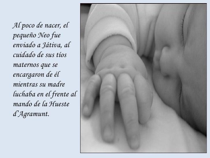 <ul><li>Al poco de nacer, el pequeño Neo fue enviado a Játiva, al cuidado de sus tíos maternos que se encargaron de él mie...