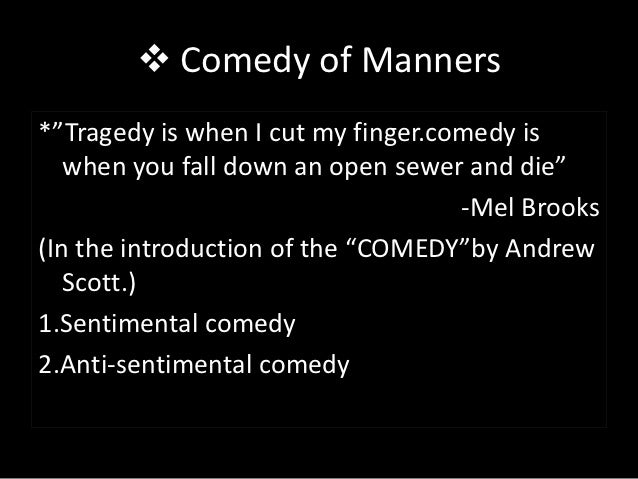 """ Comedy of Manners*""""Tragedy is when I cut my finger.comedy is   when you fall down an open sewer and die""""                ..."""