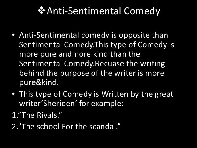 Anti-Sentimental Comedy• Anti-Sentimental comedy is opposite than  Sentimental Comedy.This type of Comedy is  more pure a...