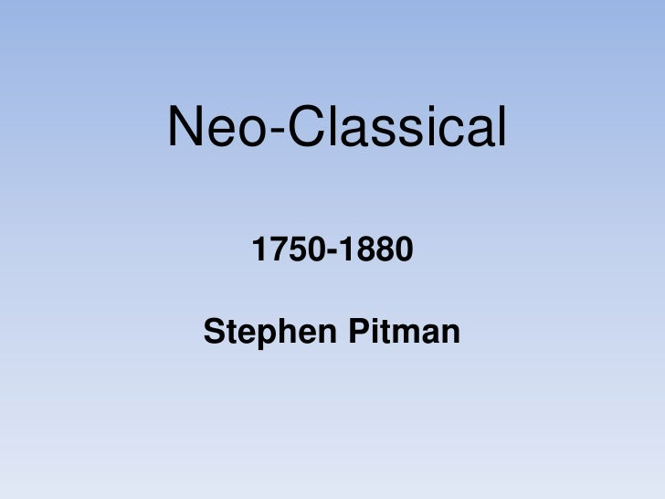 Neo-Classical<br />1750-1880<br />Stephen Pitman<br />